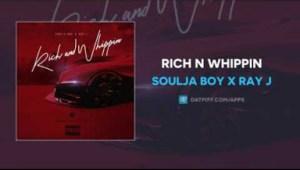 Soulja Boy - Rich N Whippin ft Ray J